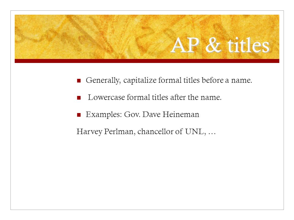 AP & titles Generally, capitalize formal titles before a name.