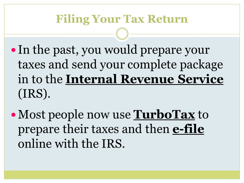 Filing Your Tax Return In the past, you would prepare your taxes and send your complete package in to the Internal Revenue Service (IRS).
