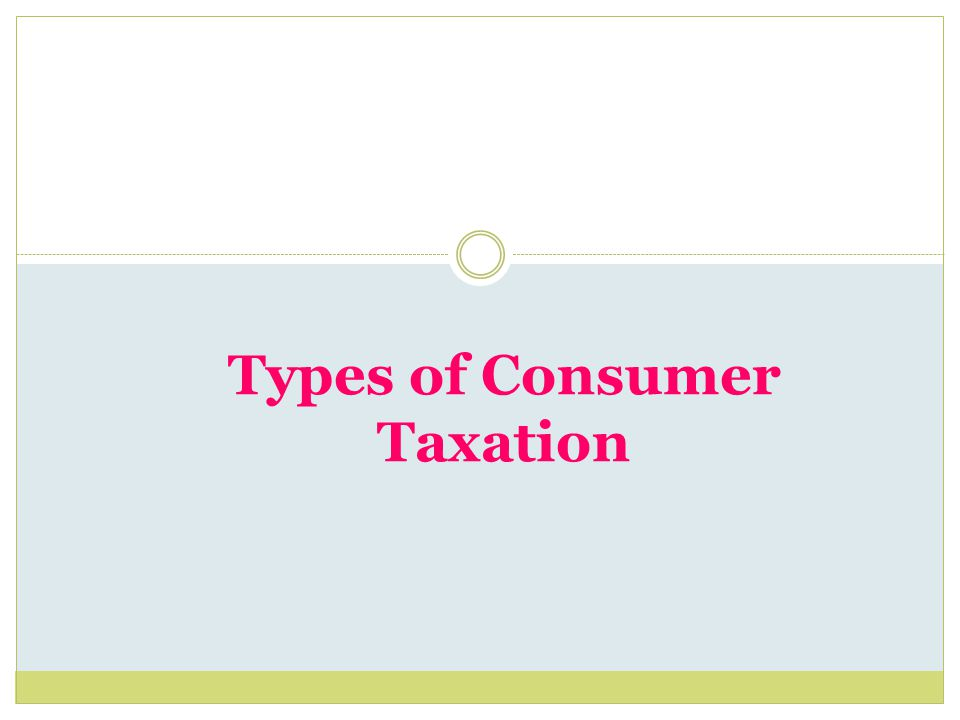 Types of Consumer Taxation