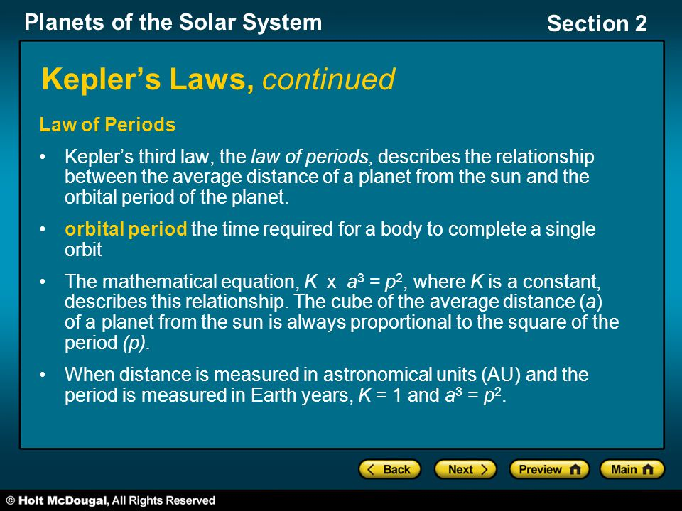 Planets of the Solar System Section 2 Kepler's Laws, continued Law of Periods Kepler's third law, the law of periods, describes the relationship between the average distance of a planet from the sun and the orbital period of the planet.