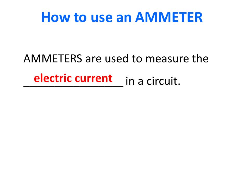 AMMETERS are used to measure the ________________ in a circuit.