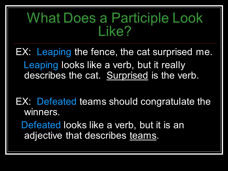 What is a Participle. 1. Looks like a verb – a verby looking word 2.