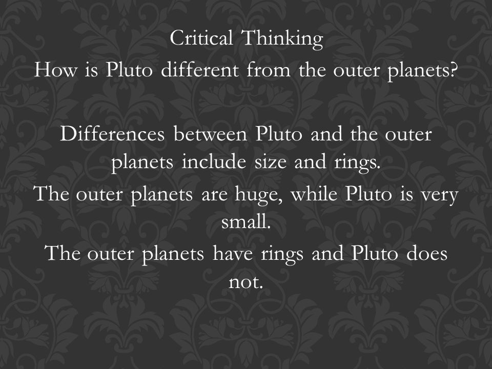 Critical Thinking How is Pluto different from the outer planets.