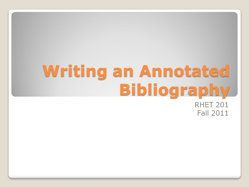 Writing an Annotated Bibliography RHET 201 Fall 2011