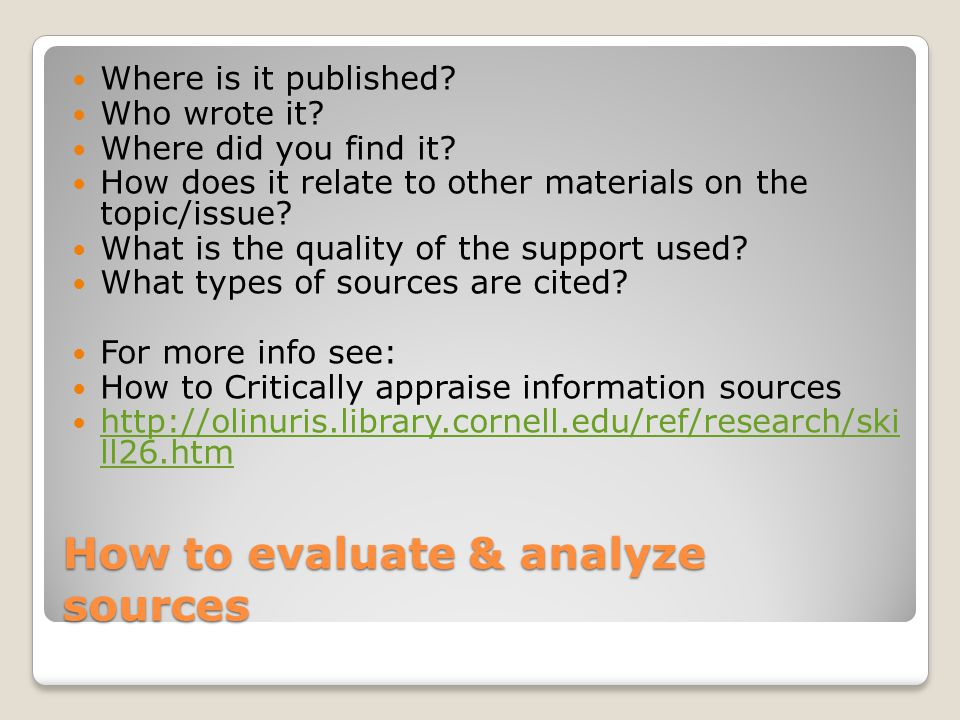 How to evaluate & analyze sources Where is it published.