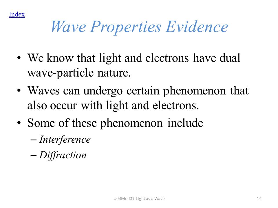 Index Wave Properties Evidence We know that light and electrons have dual wave-particle nature.