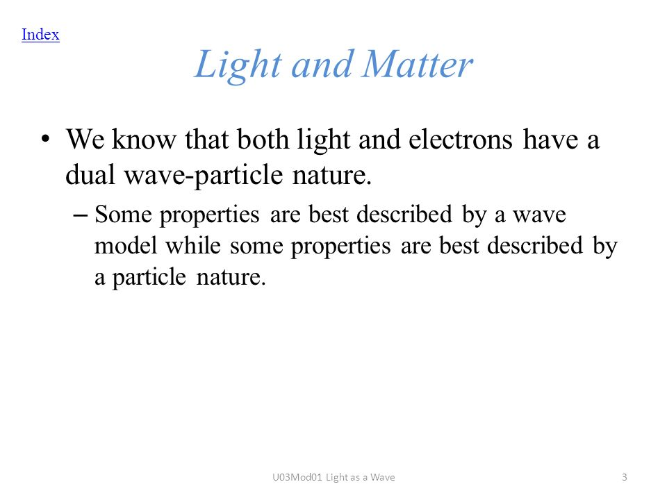 Index Light and Matter We know that both light and electrons have a dual wave-particle nature.