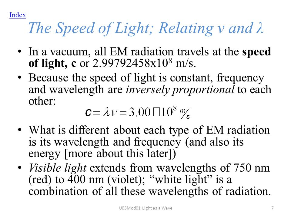 Index The Speed of Light; Relating ν and λ In a vacuum, all EM radiation travels at the speed of light, c or x10 8 m/s.