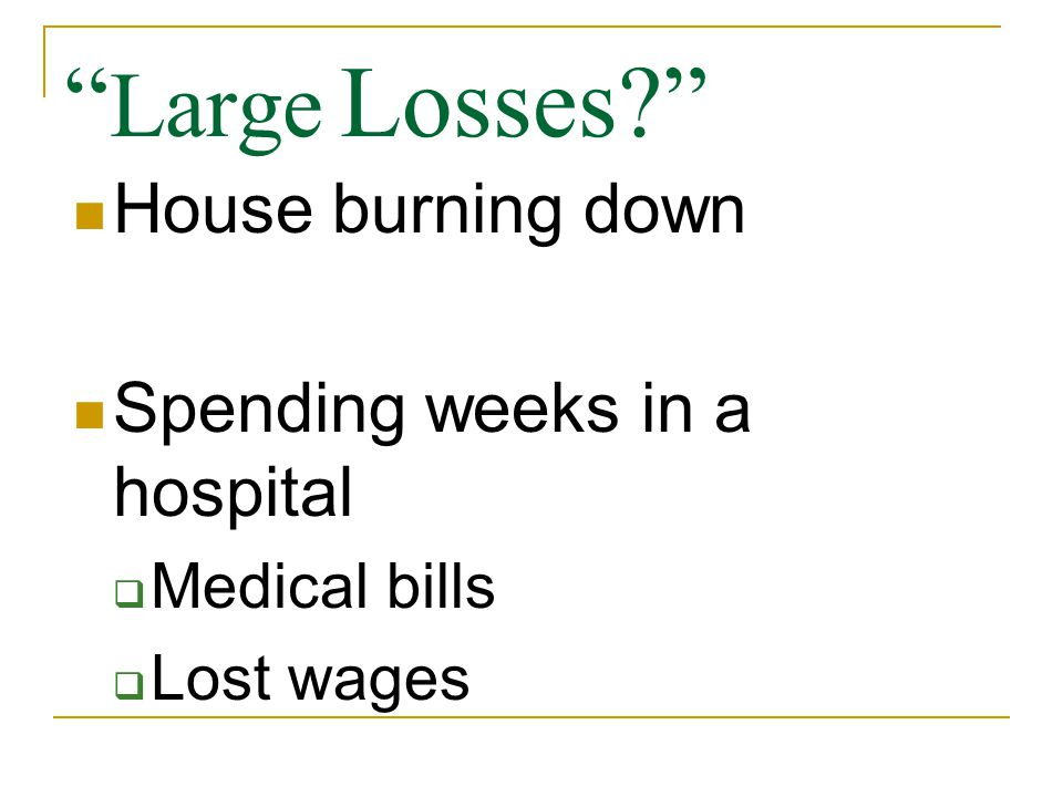 Large Losses House burning down Spending weeks in a hospital  Medical bills  Lost wages
