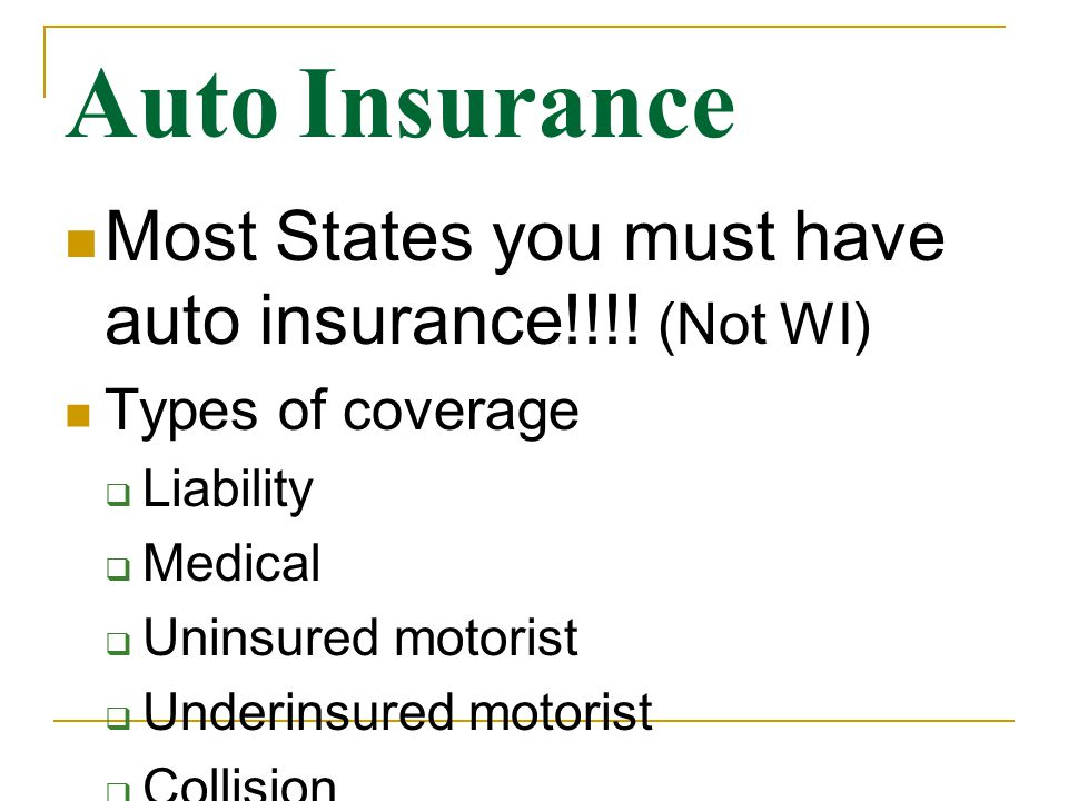 Auto Insurance Most States you must have auto insurance!!!.