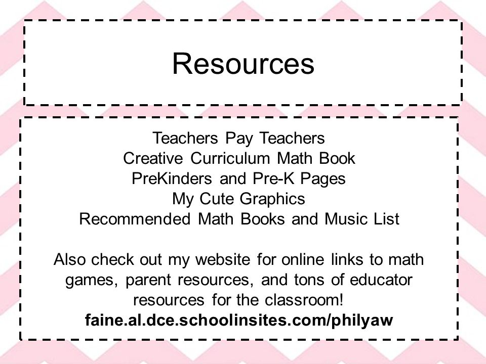Resources Teachers Pay Teachers Creative Curriculum Math Book PreKinders and Pre-K Pages My Cute Graphics Recommended Math Books and Music List Also check out my website for online links to math games, parent resources, and tons of educator resources for the classroom.