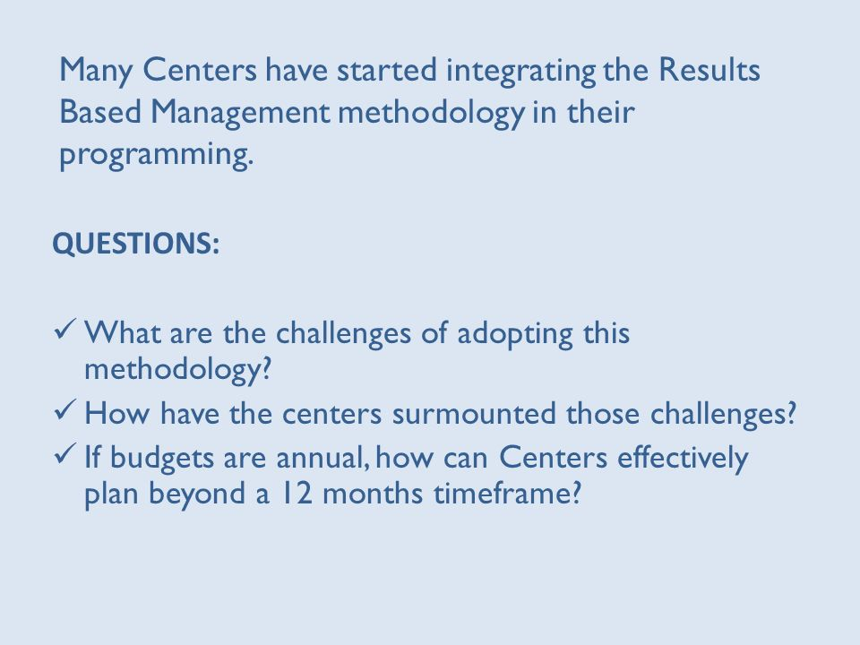 Many Centers have started integrating the Results Based Management methodology in their programming.