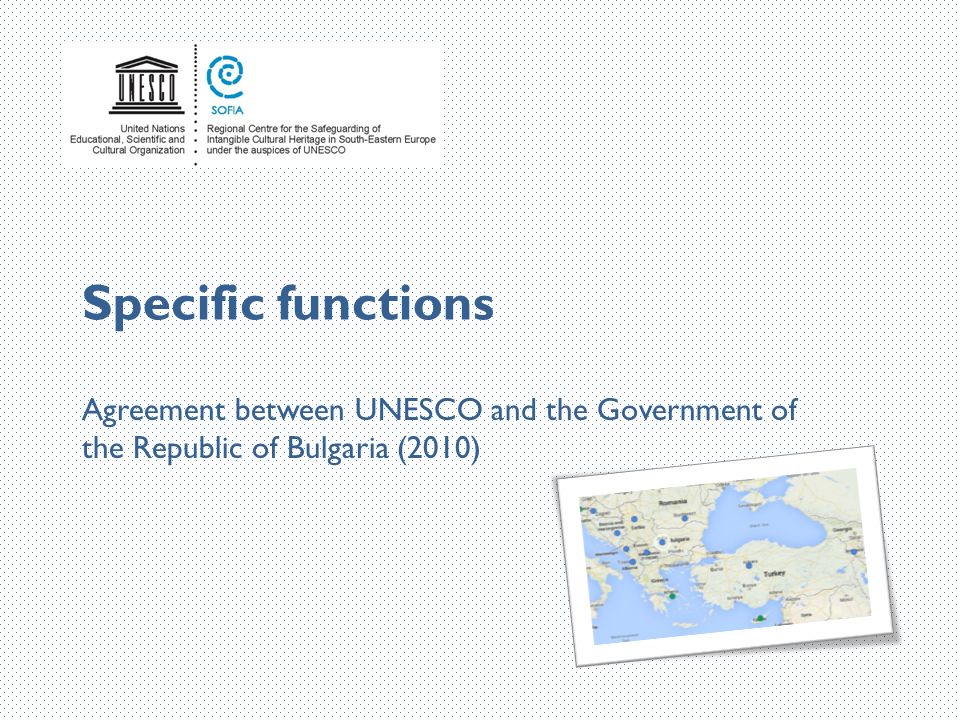 Specific functions Agreement between UNESCO and the Government of the Republic of Bulgaria (2010)