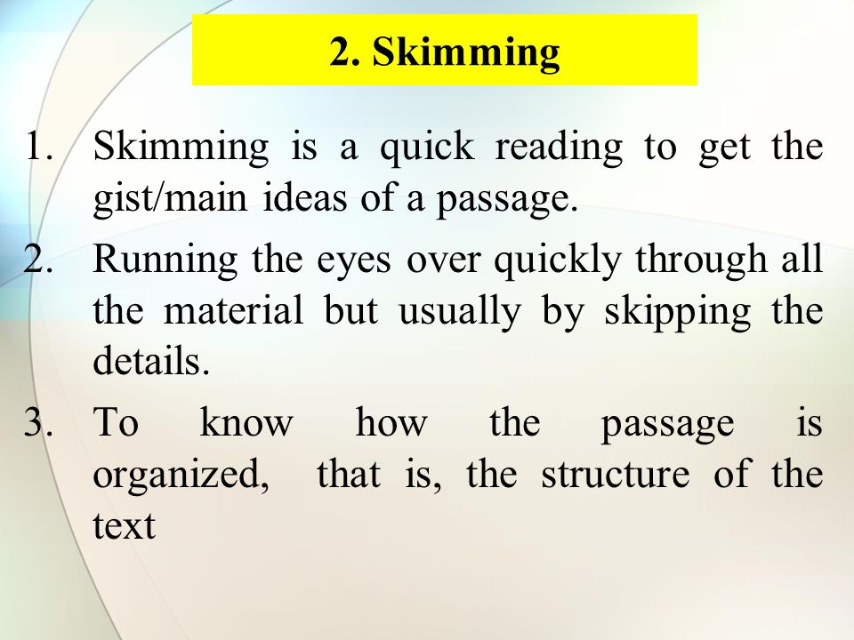 2. Skimming 1.Skimming is a quick reading to get the gist/main ideas of a passage.