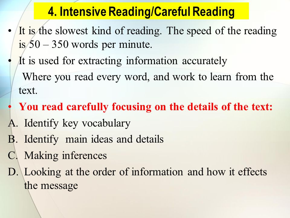 4. Intensive Reading/Careful Reading It is the slowest kind of reading.