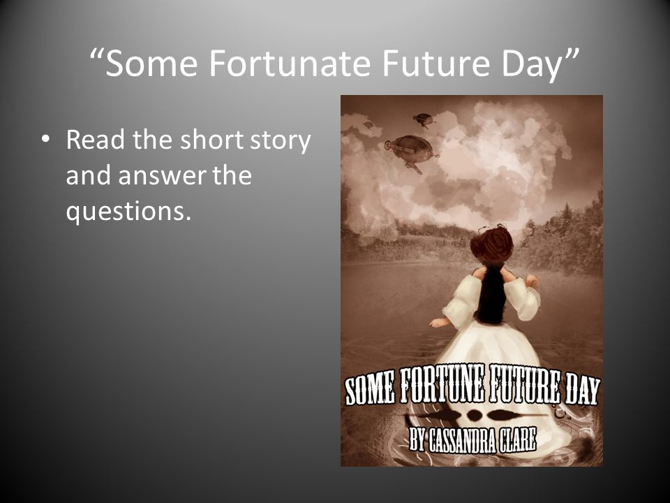 Some Fortunate Future Day Read the short story and answer the questions.