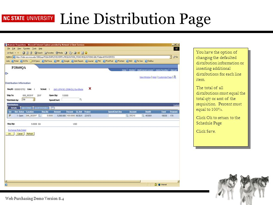 Web Purchasing Demo Version 8.4 Line Distribution Page You have the option of changing the defaulted distribution information or inserting additional distributions for each line item.