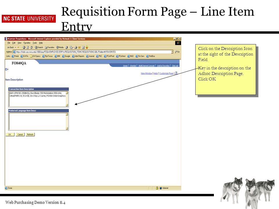 Web Purchasing Demo Version 8.4 Requisition Form Page – Line Item Entry Click on the Description Icon at the right of the Description Field Key in the description on the Adhoc Description Page.