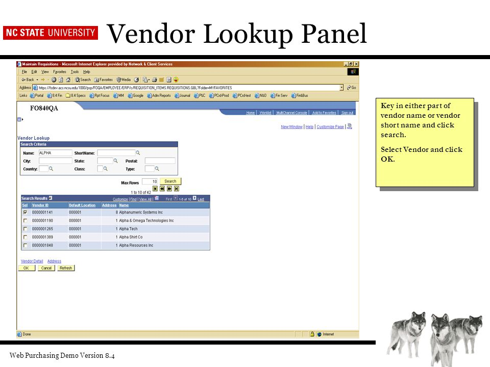 Web Purchasing Demo Version 8.4 Vendor Lookup Panel Key in either part of vendor name or vendor short name and click search.