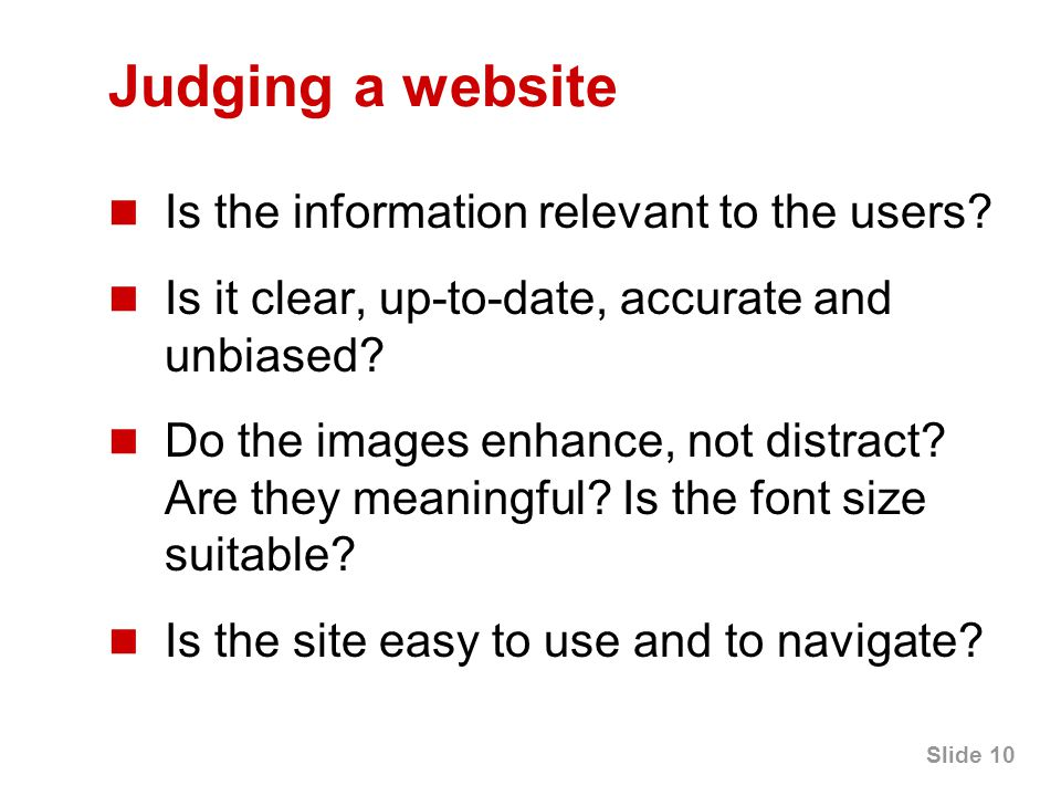 Slide 10 Judging a website Is the information relevant to the users.