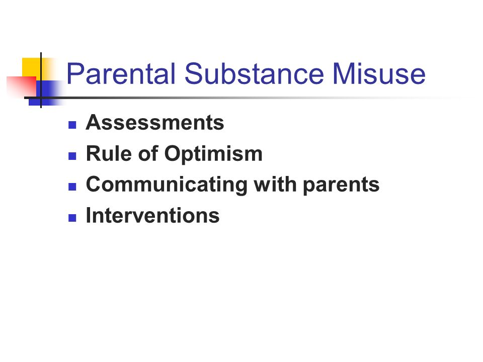 Parental Substance Misuse Assessments Rule of Optimism Communicating with parents Interventions