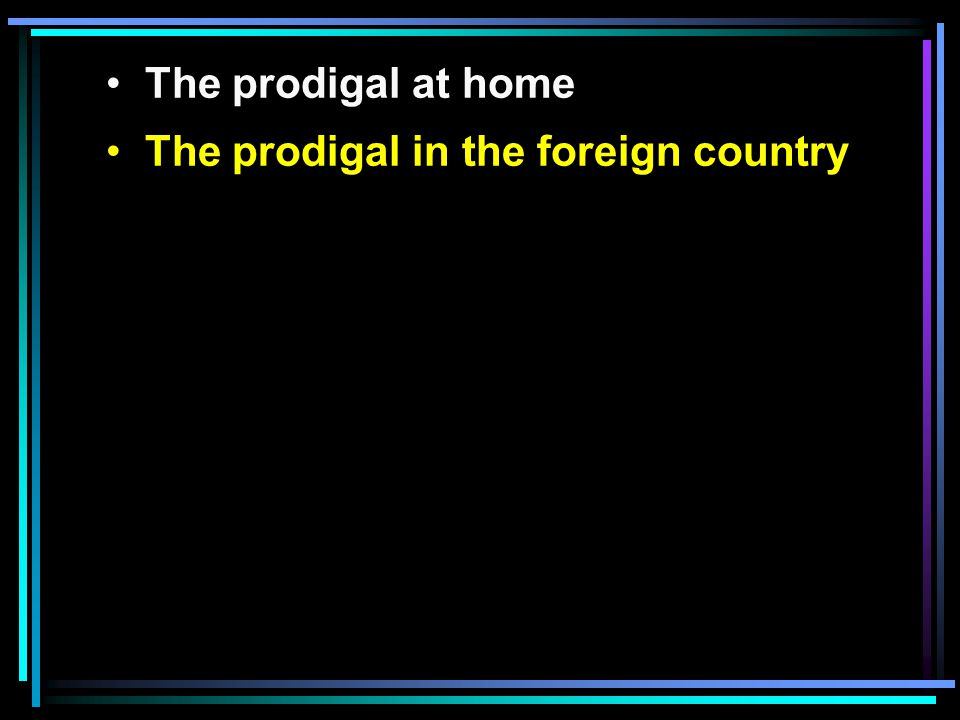 The prodigal at home The prodigal in the foreign country