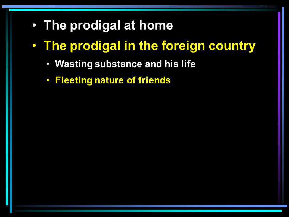 The prodigal at home The prodigal in the foreign country Wasting substance and his life Fleeting nature of friends