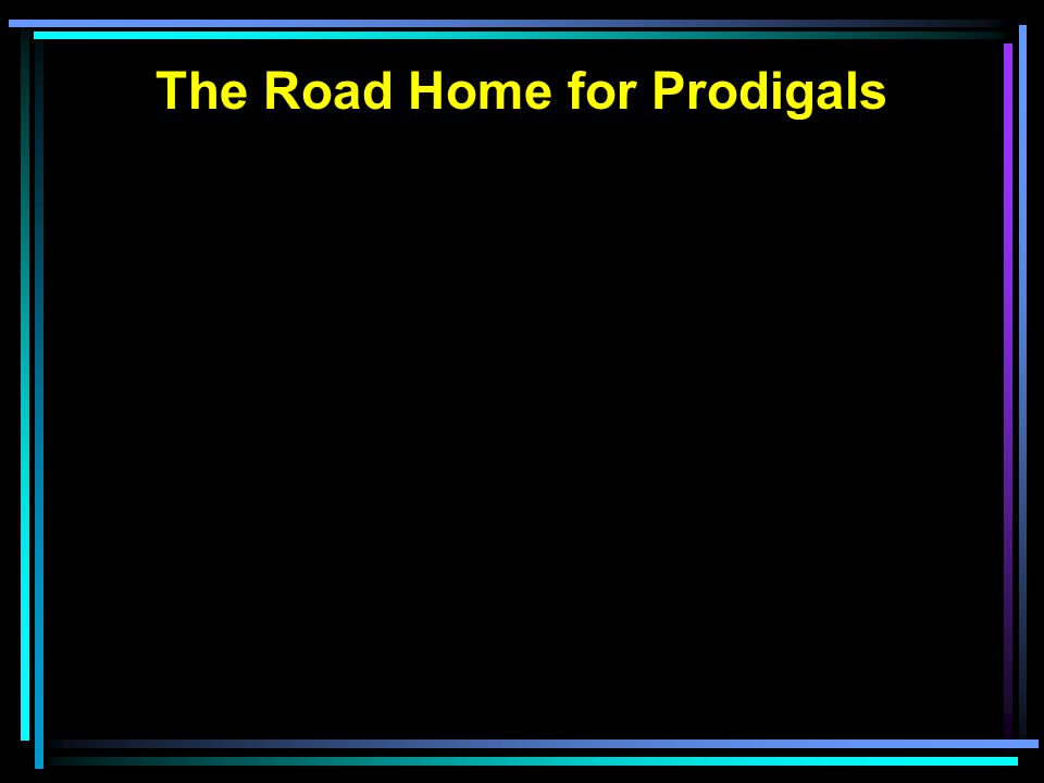 The Road Home for Prodigals