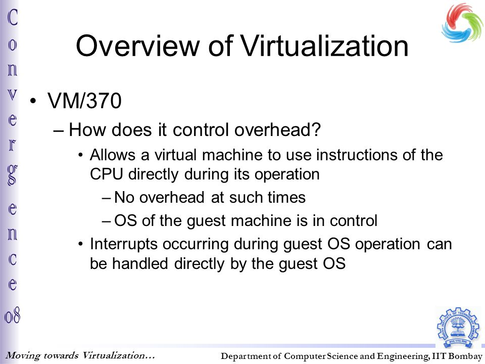 Overview of Virtualization VM/370 –How does it control overhead.