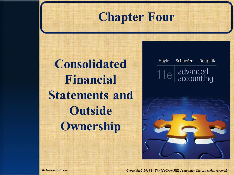 Chapter Four Consolidated Financial Statements and Outside Ownership Copyright © 2013 by The McGraw-Hill Companies, Inc.