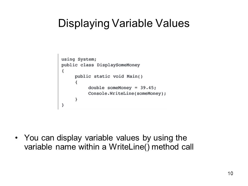 10 Displaying Variable Values You can display variable values by using the variable name within a WriteLine() method call
