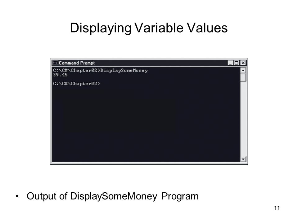 11 Displaying Variable Values Output of DisplaySomeMoney Program