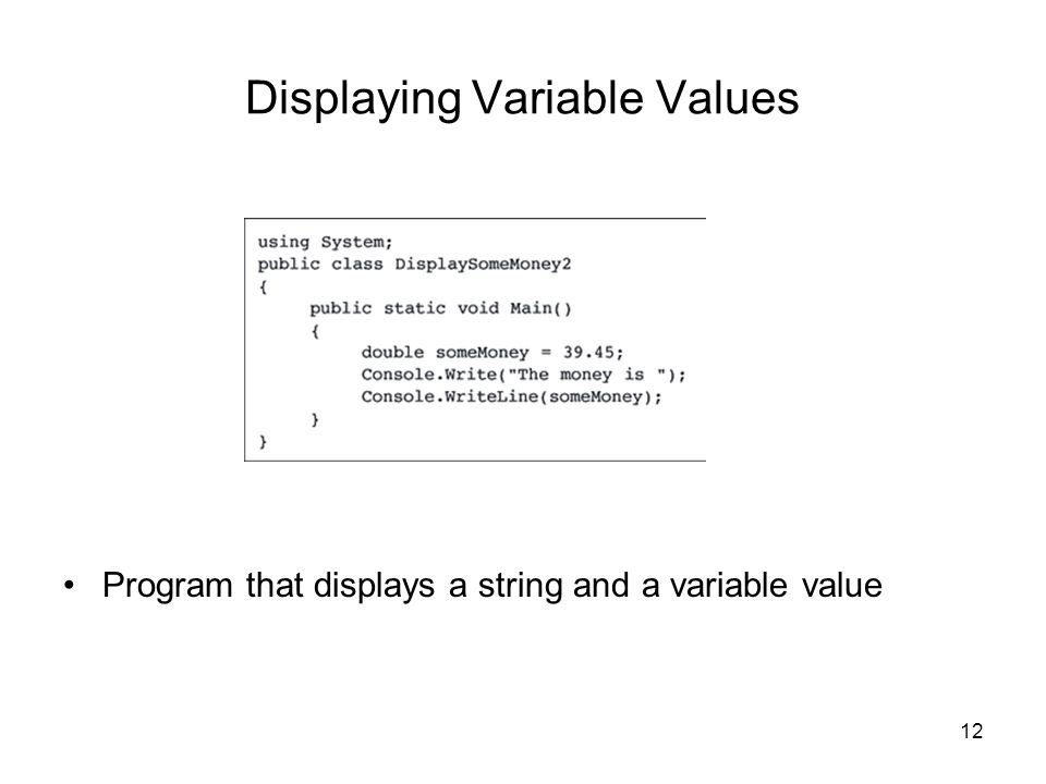 12 Displaying Variable Values Program that displays a string and a variable value