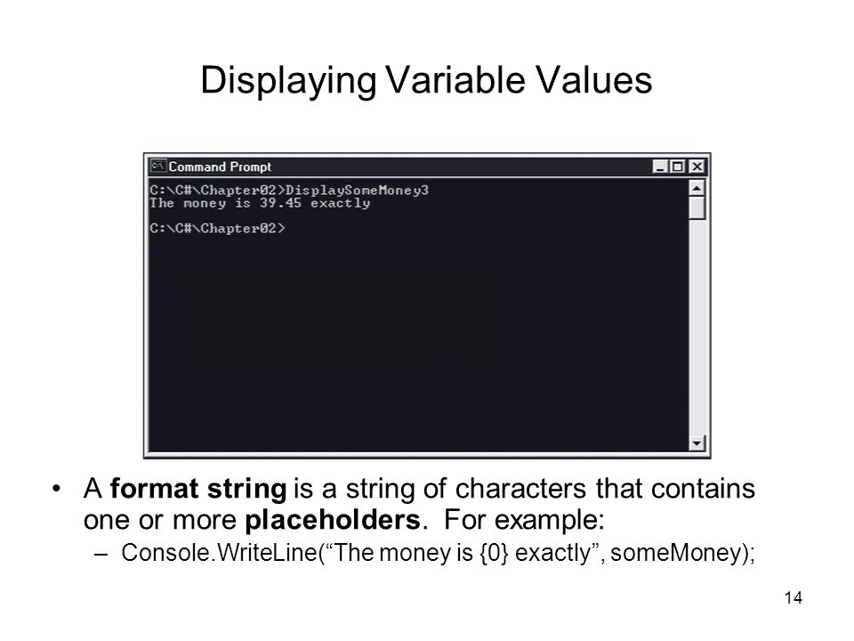 14 Displaying Variable Values A format string is a string of characters that contains one or more placeholders.