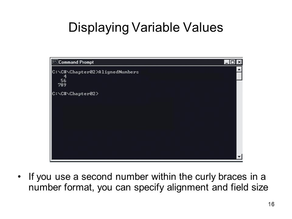 16 Displaying Variable Values If you use a second number within the curly braces in a number format, you can specify alignment and field size