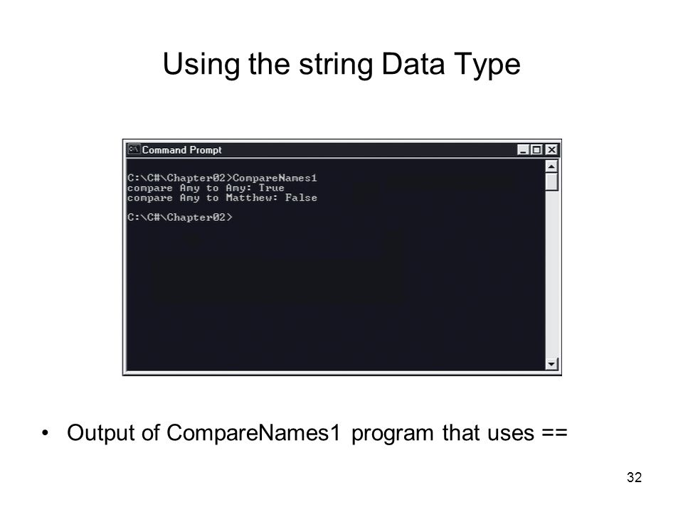32 Using the string Data Type Output of CompareNames1 program that uses ==
