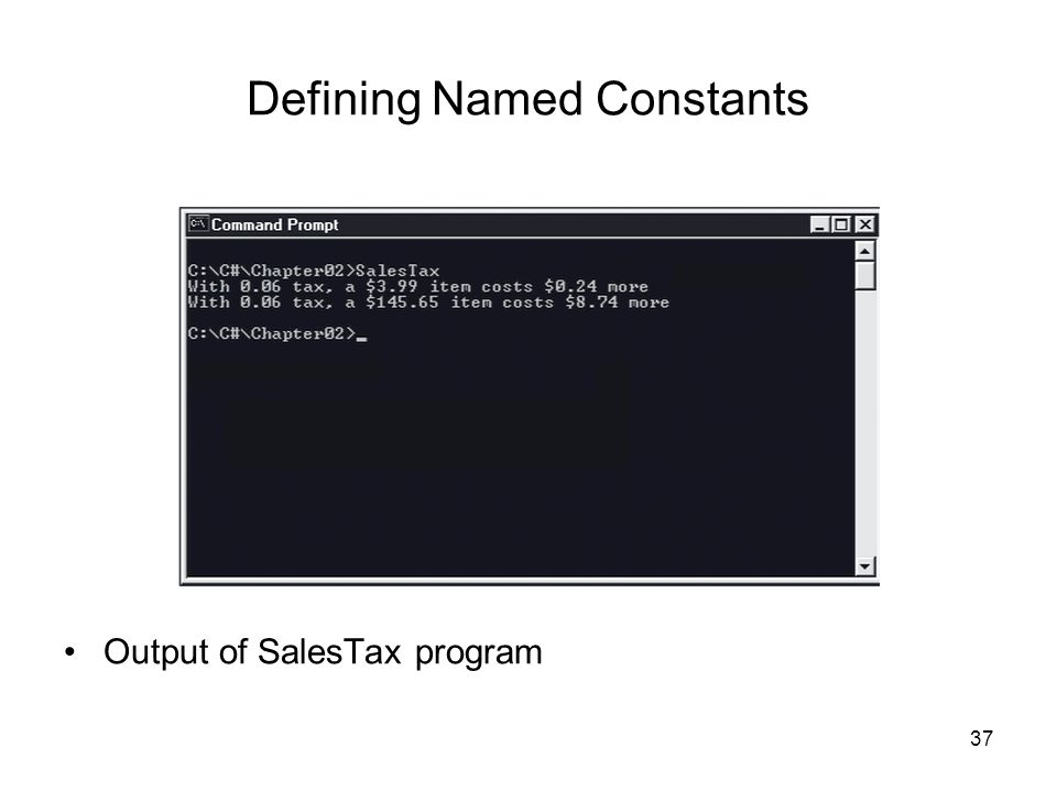 37 Defining Named Constants Output of SalesTax program