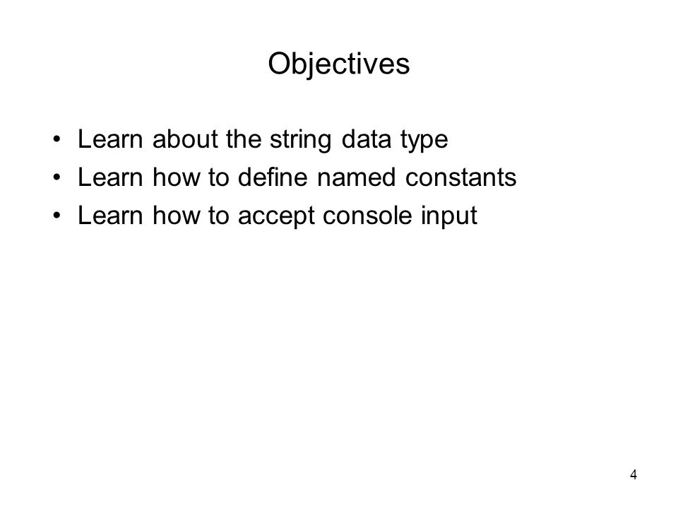 4 Objectives Learn about the string data type Learn how to define named constants Learn how to accept console input