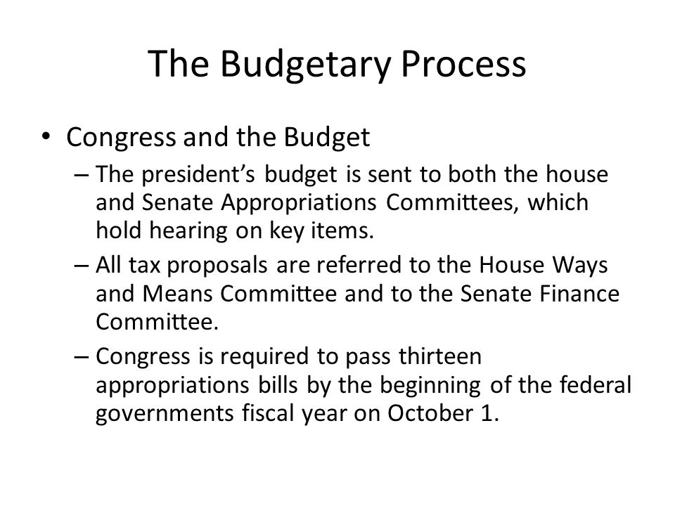The Budgetary Process Congress and the Budget – The president's budget is sent to both the house and Senate Appropriations Committees, which hold hearing on key items.
