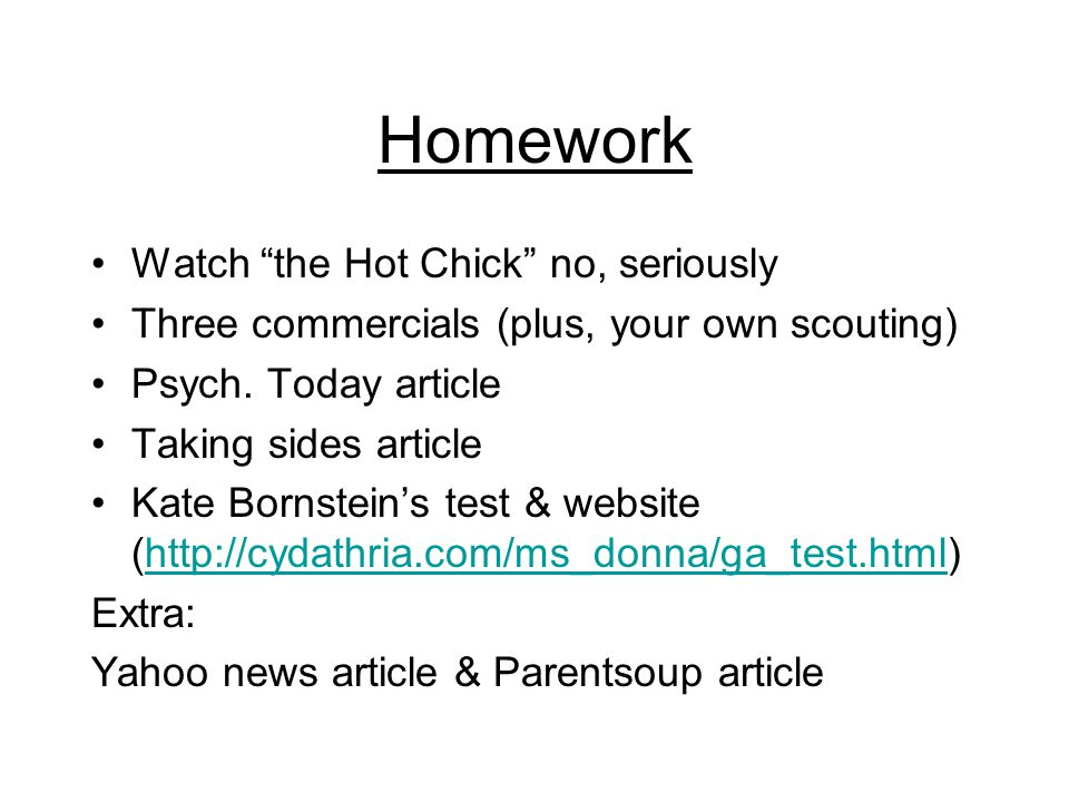 Homework Watch the Hot Chick no, seriously Three commercials (plus, your own scouting) Psych.