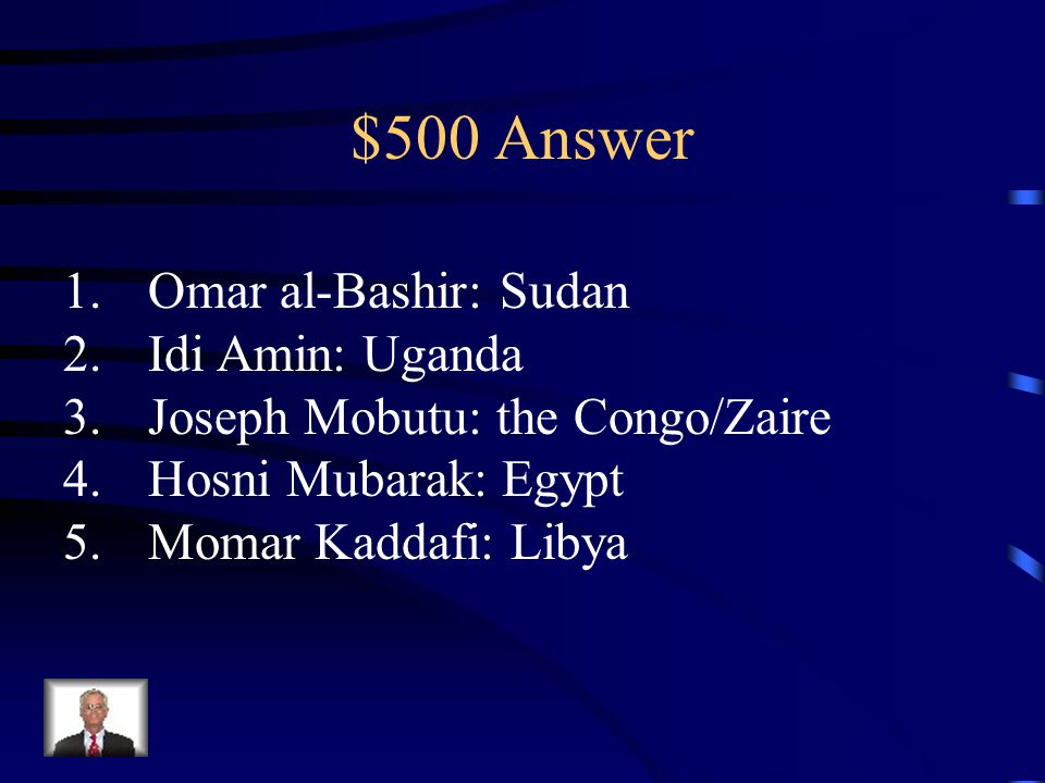 $500 Question from Key People Name at least two dictators and the country they ruled in Africa