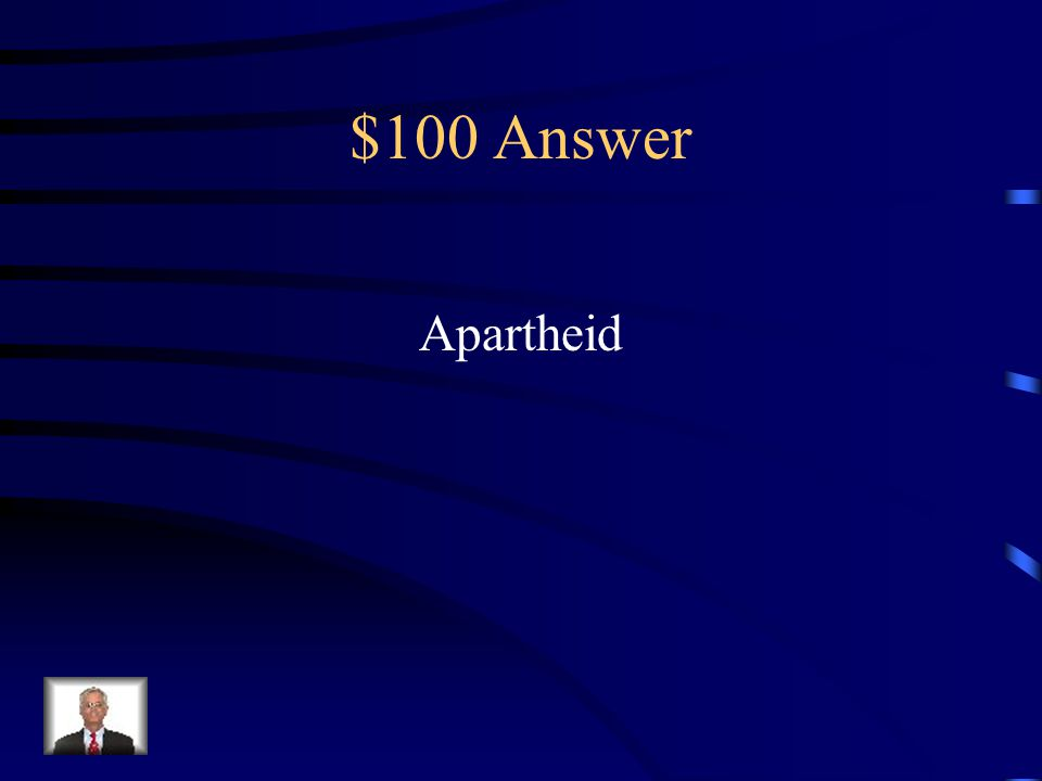 $100 Question from Key Terms System of legal racial segregation in South Africa from 1948 to 1994