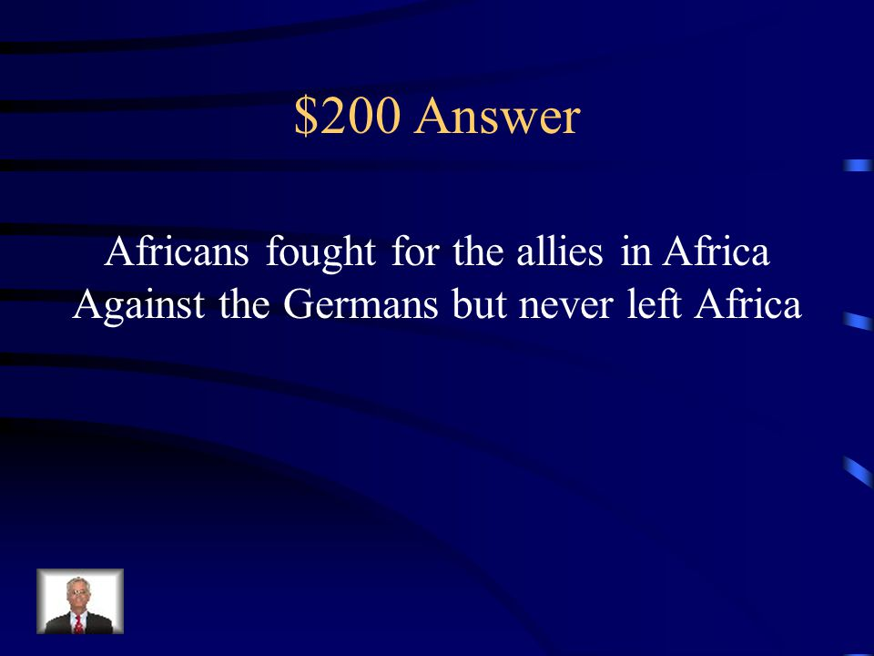 $200 Question from Colonization/Independence What role did Africans play in WWI