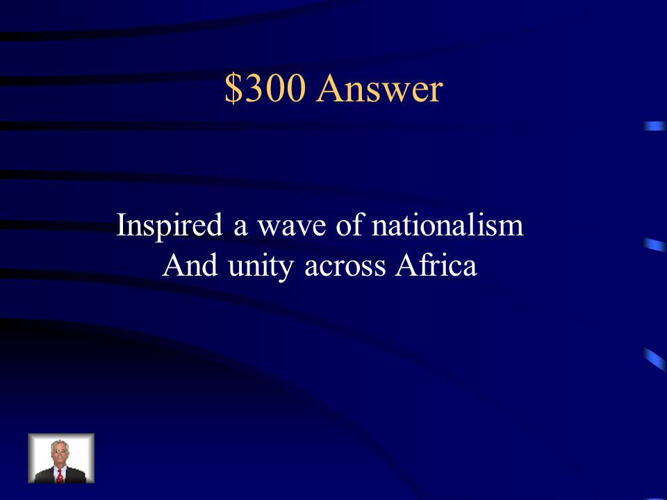 $300 Question from Colonization/Independence What effect did WWII have on Africa