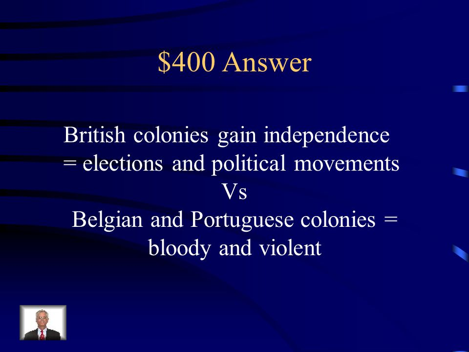 $400 Question from Colonization/Independence When looking at the various African independence movements, how did the movements in British lands differ from those in other European colonies