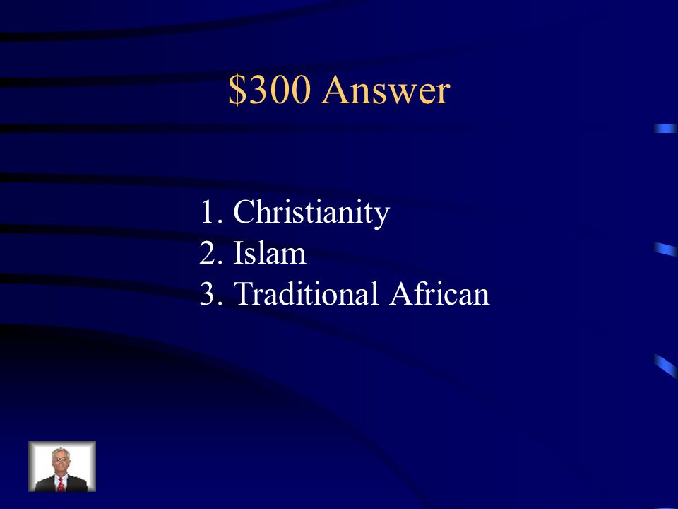 $300 Question from Culture & Current Issues What are the three most common religions found in Africa today