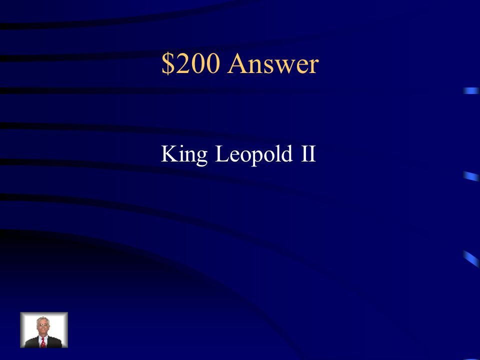 $200 Question from Key People King of Belgium Established the Congo as his own private colony