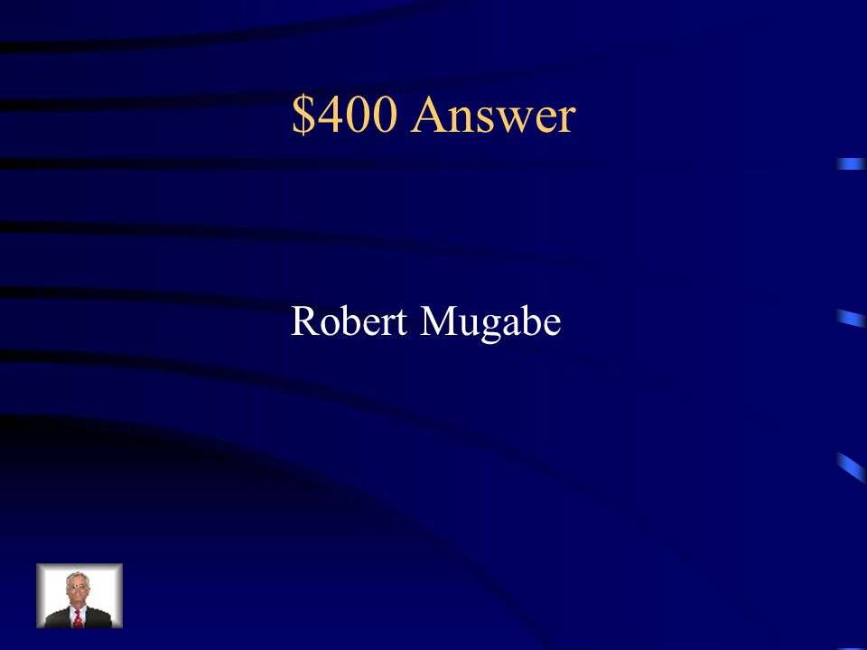 $400 Question from Key People leader of civil war in Zimbabwe first Prime Minister of Zimbabwe current leader of Zimbabwe