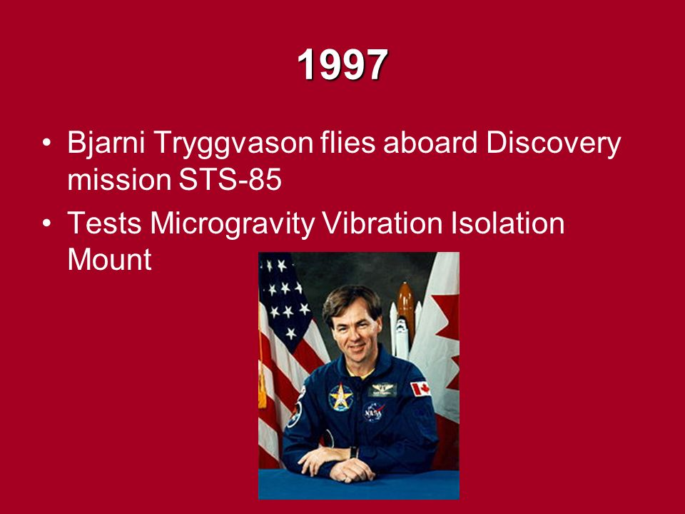1997 Bjarni Tryggvason flies aboard Discovery mission STS-85 Tests Microgravity Vibration Isolation Mount