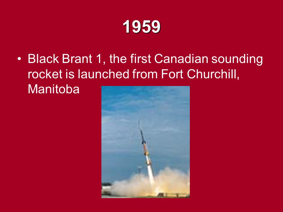 1959 Black Brant 1, the first Canadian sounding rocket is launched from Fort Churchill, Manitoba